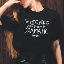 Koszulka damska, którą przejdę po prostu muszę być dramatyczna pierwsza koszulka Hipster Femme letnia bawełniana koszulka z krótkim rękawem damska topy