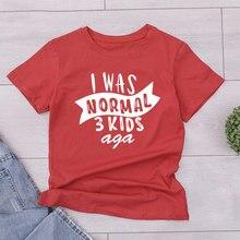 100% Cotton T shirt Women I Was Normal 3 Kids Ago Print Pattern Tshirt Women Harajuku Funny Aesthetic Women Casual T-shirt