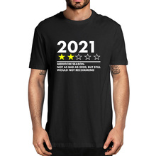 2021 Mediocre Season Not As Bad As 2020 But Still Would Not Recommend Men's 100% Cotton Novelty T-Shirt Unisex Humor Funny Women