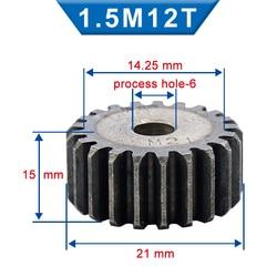Engranaje recto de 1,5 M de 12/13/14/15 dientes, rueda de proceso de 6/8mm, engranaje con orificio, Material de acero bajo en carbono, engranaje plano, altura Total 15mm, 1 unidad