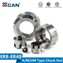 XCAN 1pc ER8/ER11/ER16/ER20 /ER25/ER32/ER40 A/M/UM typ oprawka ER Chuck nakrętka dla tokarka CNC frez uchwyt