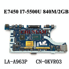 Mainboard Latitude DELL LA-A963P 840M 2GB FOR E7450 Zbu11/La-a963p/Cn-0kvr03/.. I7-5500U