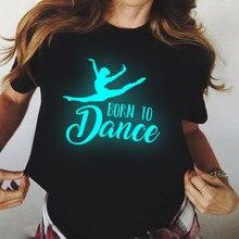 Camisa de dança feminina luminosa harajuku nascido para dançar t camisa vogue 90s menina ballet t camisa femme roupas femininas camisetas