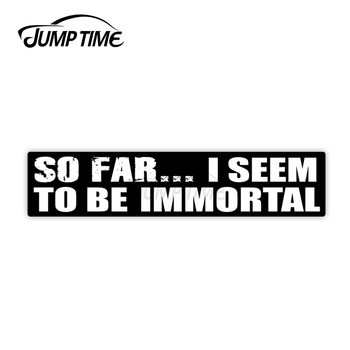 Jump Time 13cm x 3cm Car Sticker So Far I Seem To Be Immortal Decals Creative SUV JDM Windshield Waterproof Vinyl Car Decoration image