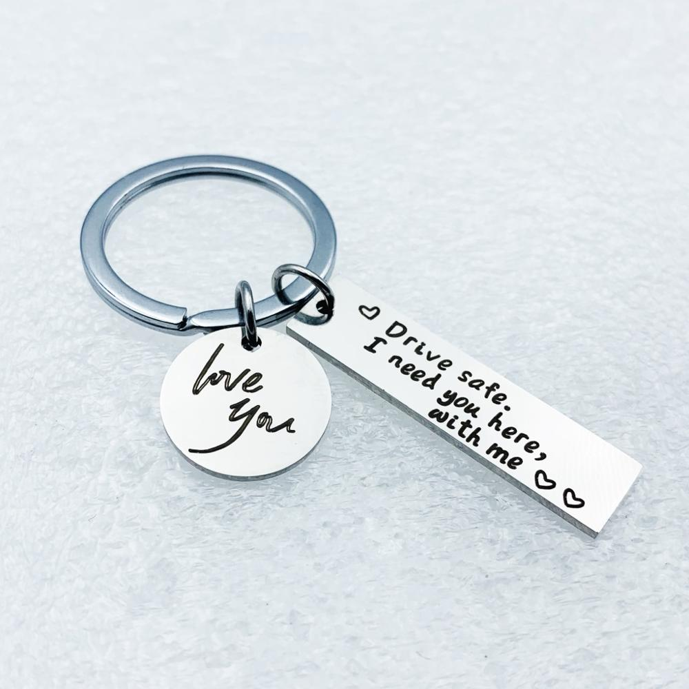1pcs Keyring Gifts Engraved Drive Safe I Need You Here With Me Love You Keychain Couples Boyfriend Girlfriend Car Accessories