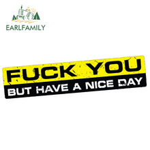 EARLFAMILY 15cm x 3cm Car Stickers F-CK YOU HAVE A NICE DAY Sticker Decal JDM Bumper Window 4X4 Funny 4WD Racing Waterproof