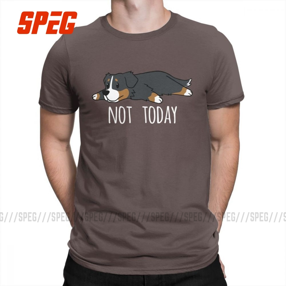 Funny Not Today Bernese Mountain Dog Men T Shirts Awesome 100% Cotton Short Sleeve Tees Crewneck T-Shirts High Quality Tops