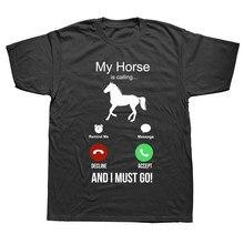 Meu cavalo está chamando e eu devo ir aniversário engraçado unisex gráfico moda nova algodão manga curta t camisas o-pescoço harajuku camiseta