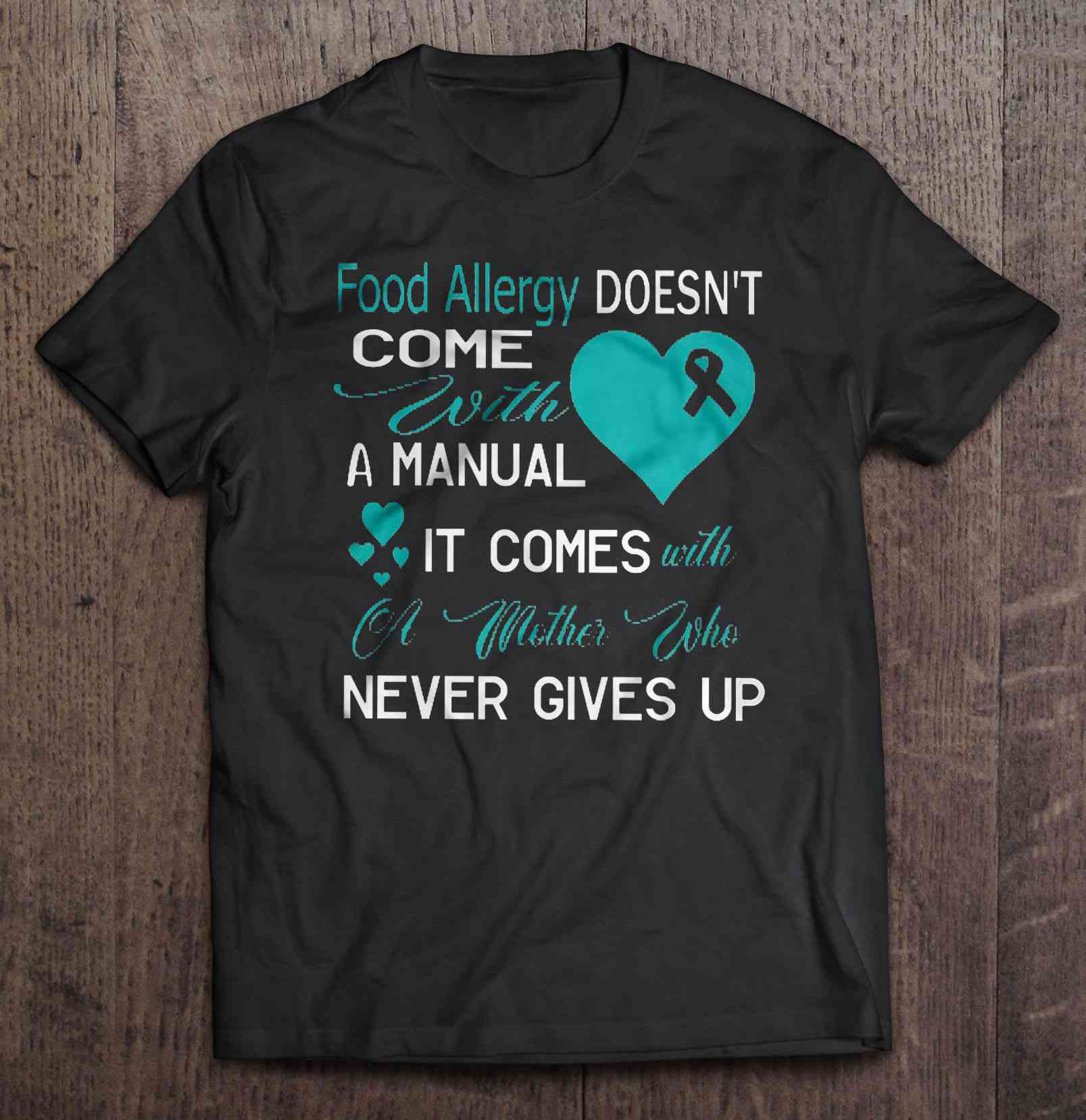 Food Allergy Doesn'T Come With A Manual It Comes With A Mother Who Never Gives Up T-Shirts image