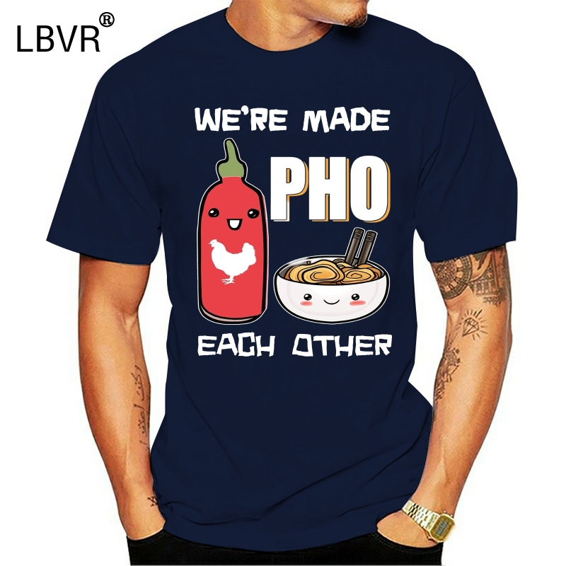 Funny Men t shirt Women novelty tshirt We're Made Pho Each Other Funny Vietnamese Pho Soup T-Shirt(China)