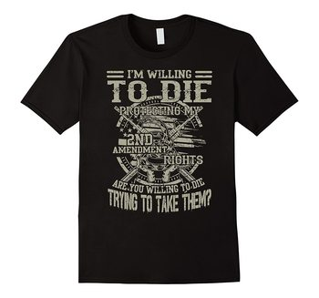 2nd Amendment T-shirt , I'm Willing To Die Protecting My 2nd T-Shirt Cotton O-Neck Short Sleeve Men's T Shirt Size S-3XL giant bicycles mountains bikes t shirt s to 3xl