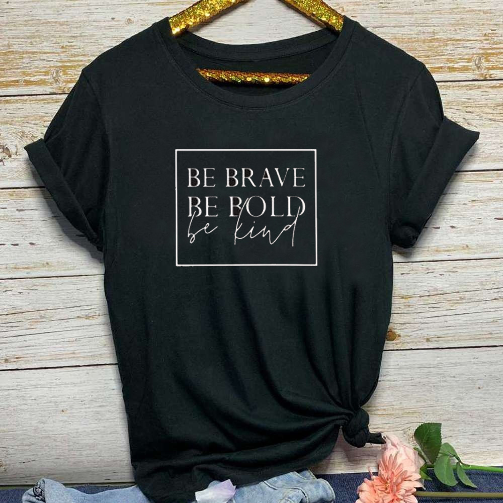 Be Brave Be Bold Be Kind Letter Print T Shirt Women Short Sleeve O Neck Loose Tshirt 2020 Summer Women Tee Shirt Tops Camisetas
