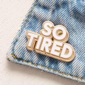 So Tired Novelty Lapel Pin Badge Enamel Pins Brooches Denim Jeans shirt bag Punk jewelry