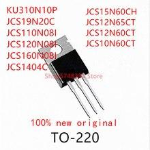 10PCS KU310N10P JCS19N20C JCS110N08I JCS120N08I JCS160N08I JCS1404C JCS15N60CH JCS12N65CT JCS12N60CT JCS10N60CT TO-220