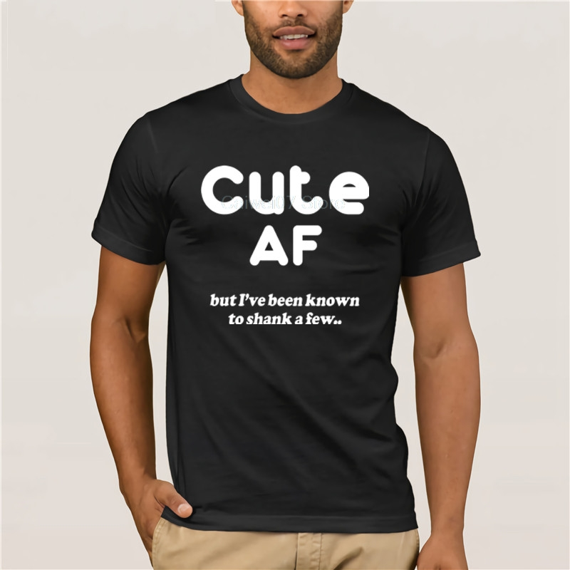 <font><b>tshirt</b></font> men Cute <font><b>AF</b></font> But I've Been Known To Shank A Few T shirt round neck cool man's T-shirt image