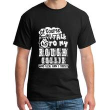 Custom I Talk To My Rough Collie tee shirt loose size 5xl cool marvel t shirt Super mens t-shirts(China)