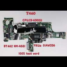 Pour Lenovo Thinkpad T460 carte mère I5-6300U CPU Bt462/Nm-a581/Sr2f0/.. FRU 01AW336 01AW337 DDR3 100% Test Ok