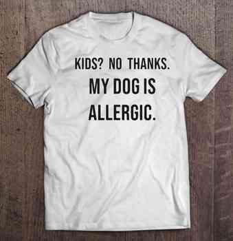 Kids No Thanks My Dog Is Allergic T-Shirts