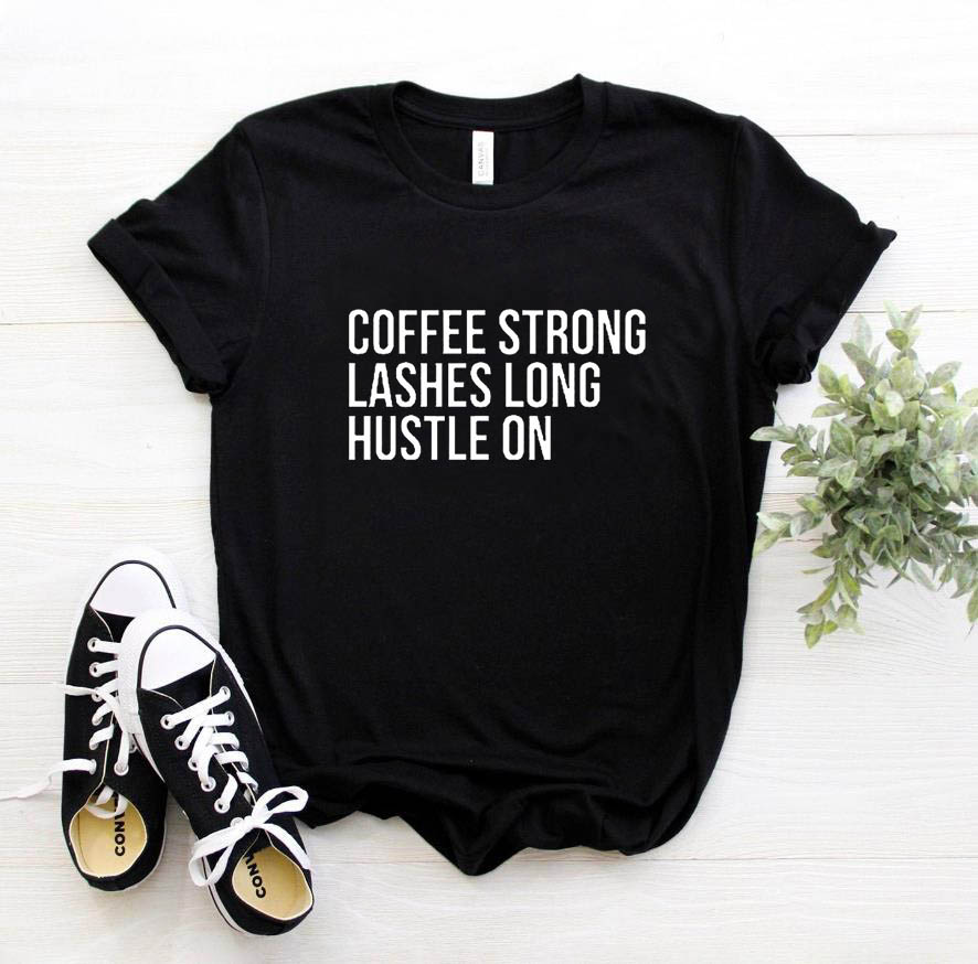 coffee strong lashes long hustle on Print Women tshirt Cotton Casual Funny   t     shirt   For Lady Top Tee 6 Colors Drop Ship Z-779