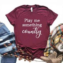 Play Me Something Country music Women tshirt Cotton Hipster Funny t-shirt Gift