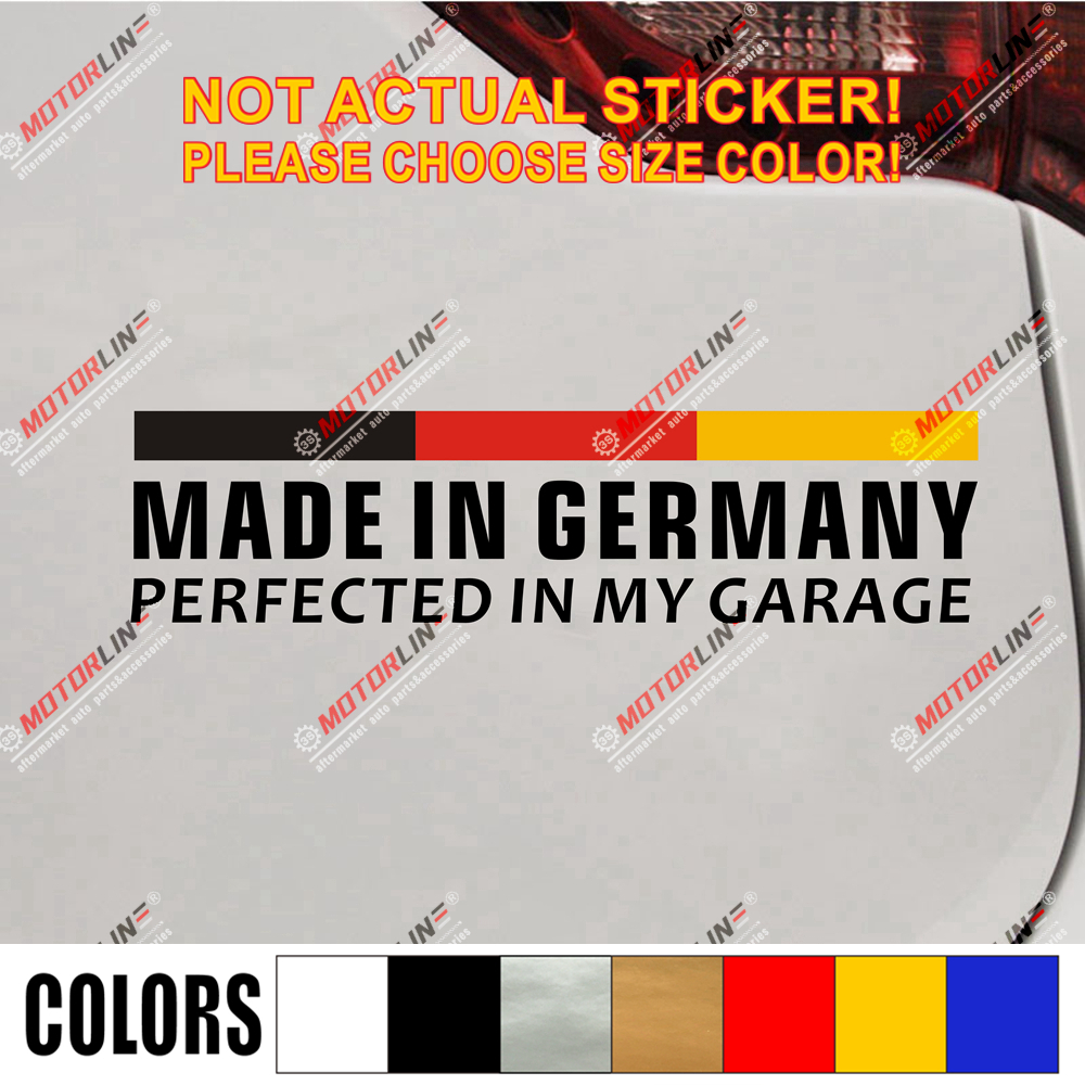 Made In Germany Perfected In My Garage Decal Sticker German Flag For BMW VW Benz Pick Size Color Die Cut  No Background