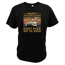 Whatever Happens Don't Ever Go to 2020 T Shirt Vintage Back To Future Film Digital Print Car Driving Lovers T-Shirt