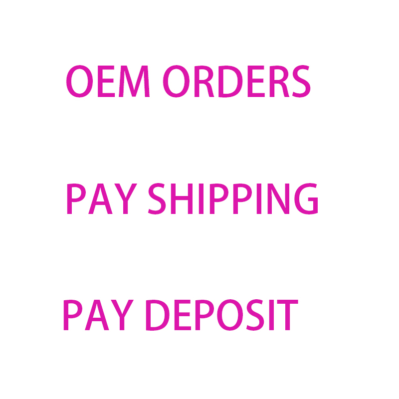 Payment for OEM Orders Shipping Cost Deposit or Extra Fee