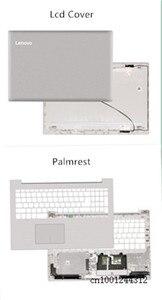 Image 2 - جديد وأصلي لينوفو ideapad 320 15 320 15IKB ISK 330 15 330 15ICN LCD الغطاء الخلفي العلوي الغطاء الخلفي/الحافة/Palmrest/القاعدة السفلية