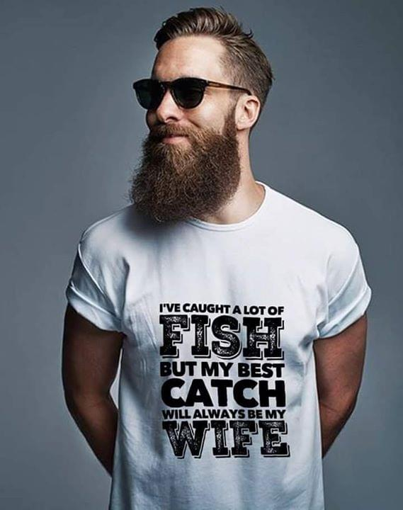 I'Ve Caught A Lot Of Fish But My Best Catch Will Always Be My Wife T-Shirt image