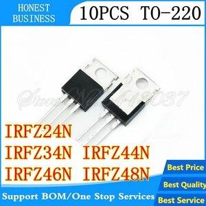 10 шт. /лот IRFZ24N IRFZ34N IRFZ44N IRFZ46N IRFZ48N TO220 IRFZ24NPBF IRFZ34NPBF IRFZ44NPBF IRFZ46NPBF-220 В наличие лучшее качество