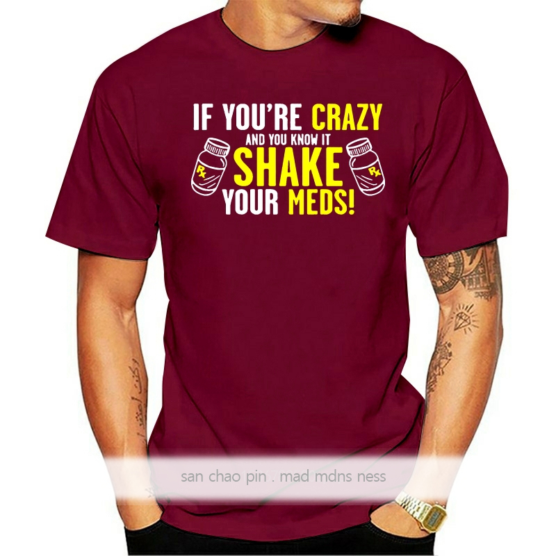 T Shirt Printing O-Neck Design Short Sleeve Mens If YouRe Crazy And You Know It Shake Your Meds T Shirts