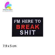I'm here to Break Shit patch embroidred black twill hot cut iron on patch for clothing letters embroidered patches supplier(China)