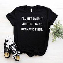 Dostanę to po prostu muszę być dramatyczna pierwsza koszulka damska bawełna Hipster śmieszny t-shirt prezent Lady Yong dziewczyna koszulka ZY-451