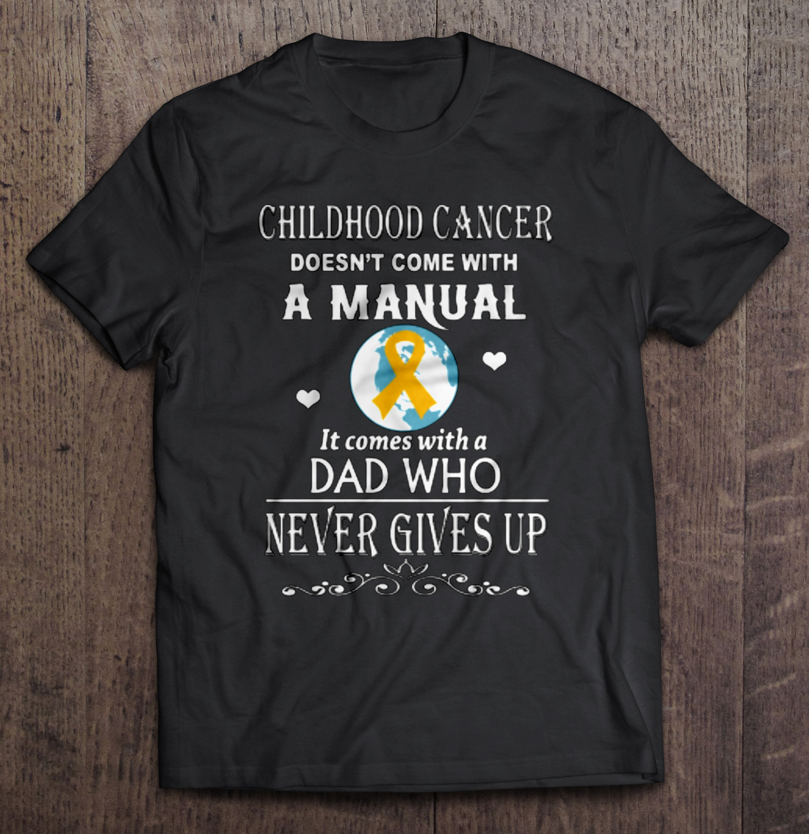 Childhood Cancer Doesn'T Come With A Manual It Comes With A Dad Who Never Gives Up T-Shirts image