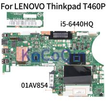 KoCoQin Laptop motherboard Für LENOVO Thinkpad T460P Core SR2FS I5-6440HQ Mainboard 01AV854 01YR826 BT463 NM-A611