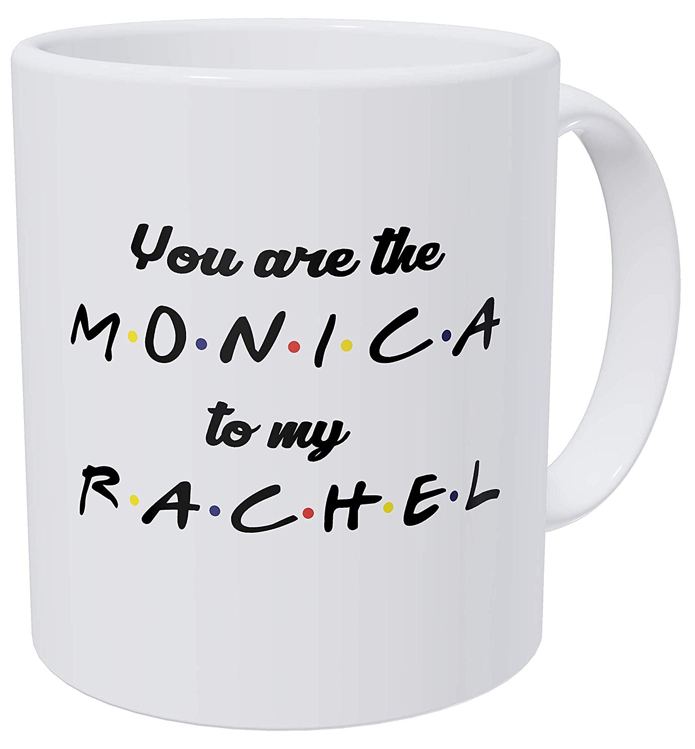 You Are The Monica To My Rachel Friends Love 11 Ounces Funny Coffee Mug Gag Gift image