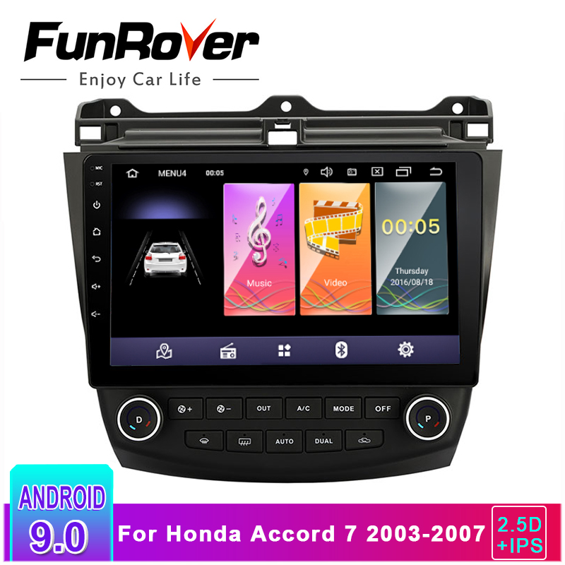 Funrover 2.5D+ IPS Car Radio Multimedia Android 9.0 For Honda Accord 7 2003-2007 Car Dvd Audio Stereo Player Gps Navigation RDS