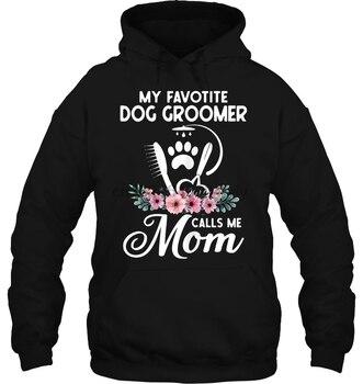 My Favorite Dog Groomer Calls Me Mom Floral Version Streetwear men women Hoodies Sweatshirts фото