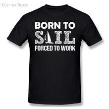 Born To Sail Força Para Trabalho T-Shirt dos homens Para Homens Funky Camisetas Tamanhos Grandes 100% Algodão T Do Vintage