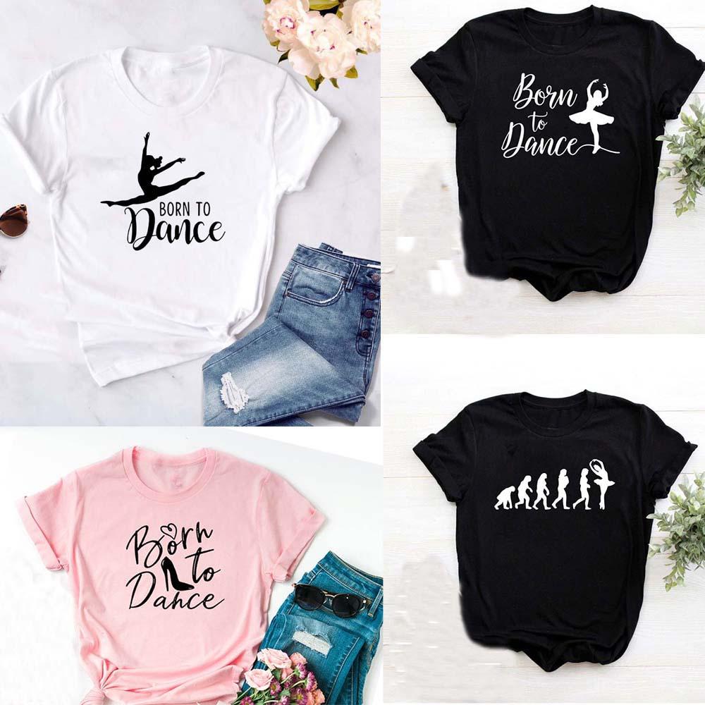 Fashion Born To Dance Letters Print Women Tshirt Casual Dancing Ballet O Neck Summer Harajuku T Shirt Camisas Mujer Vintage Tops|T-Shirts| - AliExpress