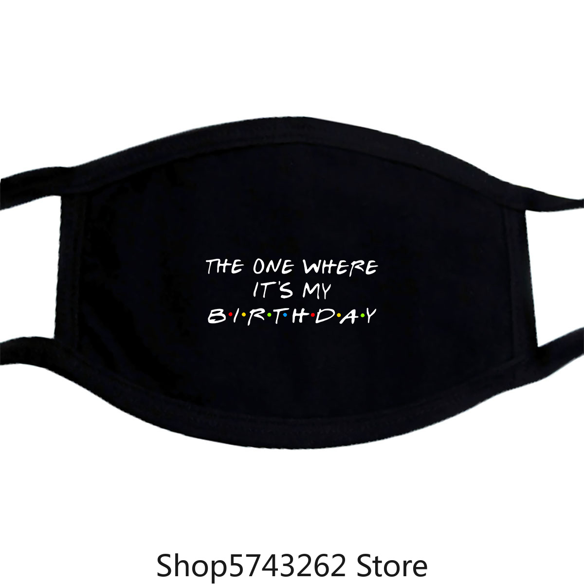 The One Where Its My Birthday Mask Friends Tv Show Greetings Card Mask Washable Reusable Mask With