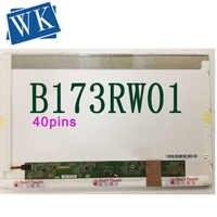 17.3'' LCD screen B173RW01 V.5 V2 V.4 V0 V1 LP173WD1 (TL)(A1) LTN173KT02 N173FGE-L21 L23 LTN173KT01 K01 N173O6-L02 Rev.C1 40-pin