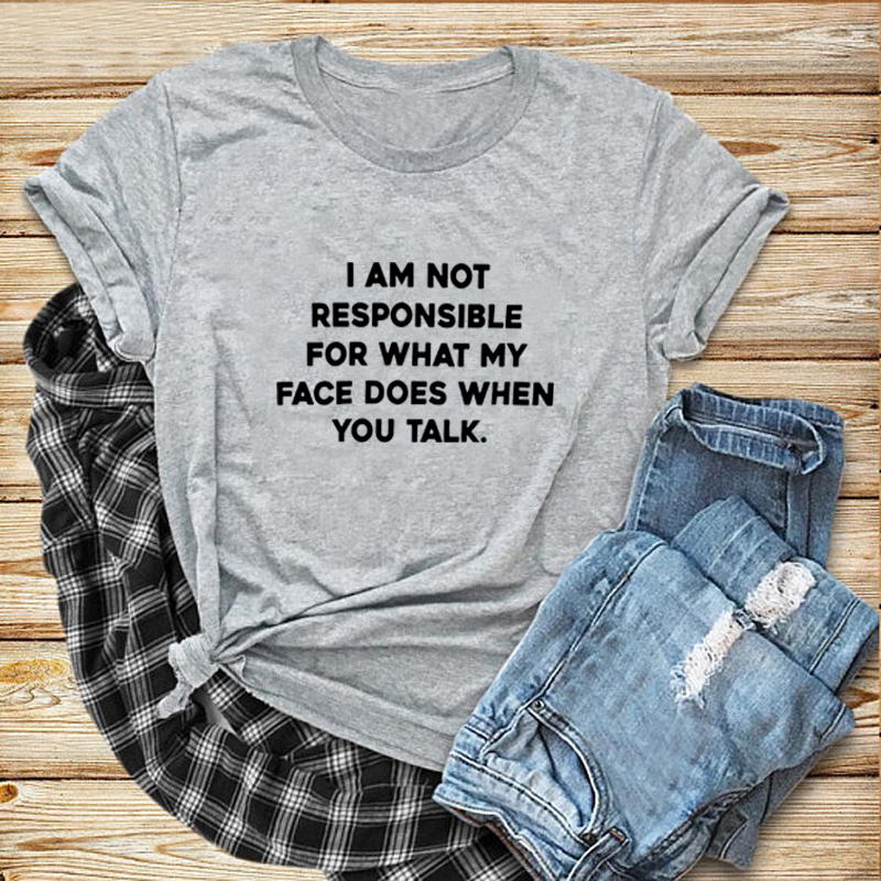 Women Funny T Shirts Women I Am Not Responsible For What My Face Does When You Talk Tee Shirt Femme Humor Letter Printed T-shirt