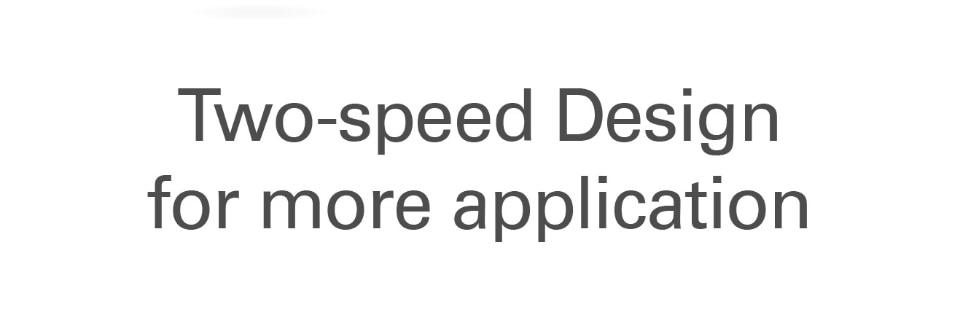 Two speed Design