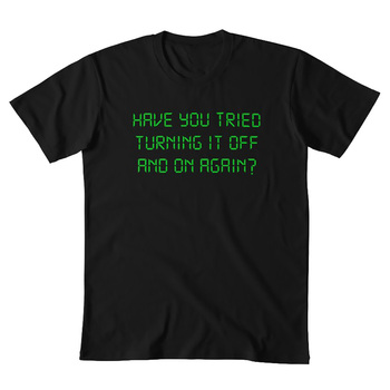 Have You Tried Turning It Off And On Again T shirt technical support information technology tech computer internet T shirt