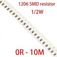 100Pcs 1206 5% SMD resistor 0R ~ 10M 1/2W 0 1 1 10 100 150 220 330 ohm K 2.2K K 100K 0R 10 1R 10R 100R 150R 220R 330R