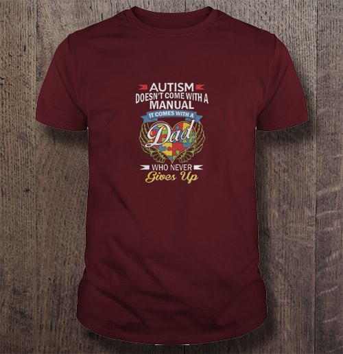 Autism Doesn'T Come With A Manual It Comes With A Dad Who Never Gives Up T-Shirts image