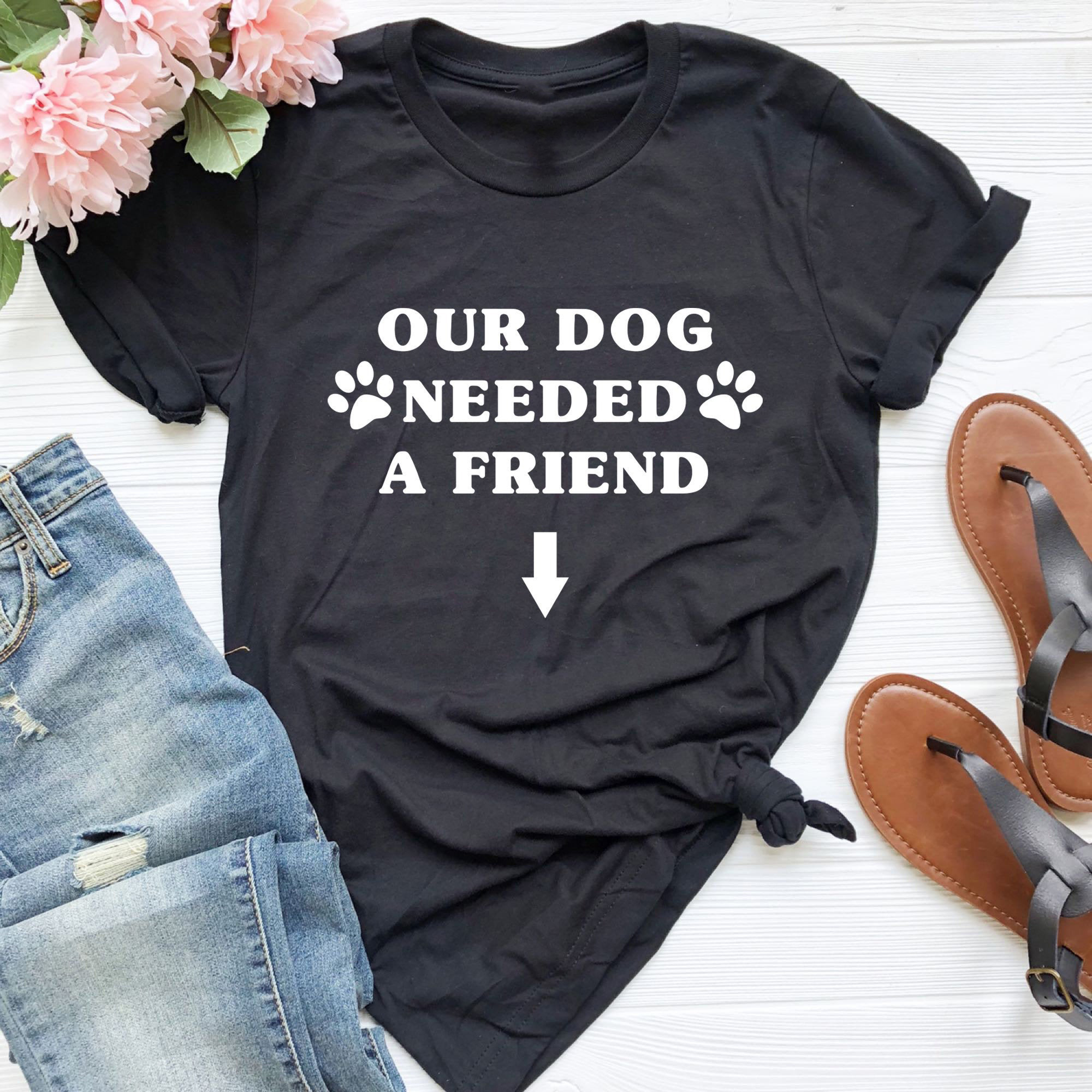 Our Dog Needed A Friend Women Maternity Short Sleeve Tops T-shirt Pregnancy Funny Cloth for Pregnant Maternity Hot Sale T-shirt