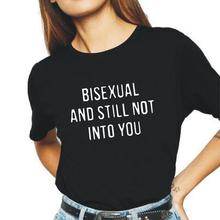 Summer Short Sleeve Tee Shirt Femme BISEXUAL and Still Not Into You Harajuku T Shirt Women Tops Casual Cotton Funny Women Tshirt
