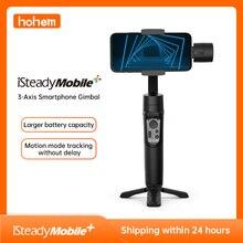 Hohem สมาร์ทโฟน Gimbal iSteady โทรศัพท์มือถือ Plus 3 Axis Handheld Stabilizer สำหรับ iPhone 11X8 7 6 & Huawei & Xiaomi สมาร์ทโฟน